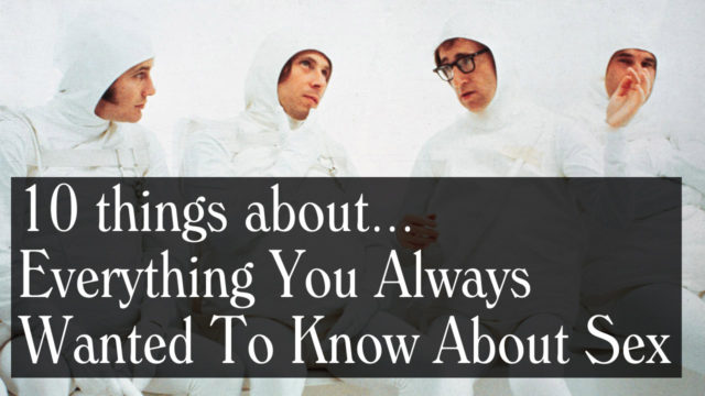 things about everything you ve always wanted to know about  10 things about each of those woody allen films we ve been making our way through allen s film for our book series the watcher s guides